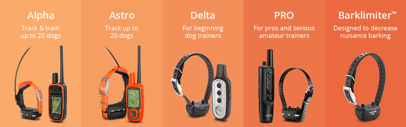 Alpha - Track and train up to 20 dogs. Astro - Track up to 10 dogs. Delta - For beginning dog trainers. PRO - For pros and serious amateur trainers. Barklimiter™ - Designed to decrease nuisance barking.